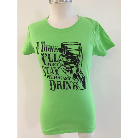 I Think I'll Just Stay Here and Drink Women's T-Shirt
